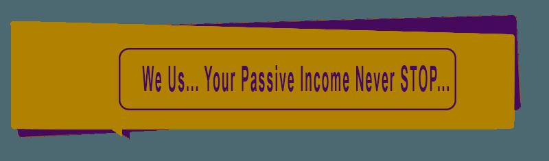 Passive Income Never STOP